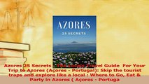 PDF  Azores 25 Secrets  The Locals Travel Guide  For Your Trip to Azores Açores  Portugal Download Full Ebook