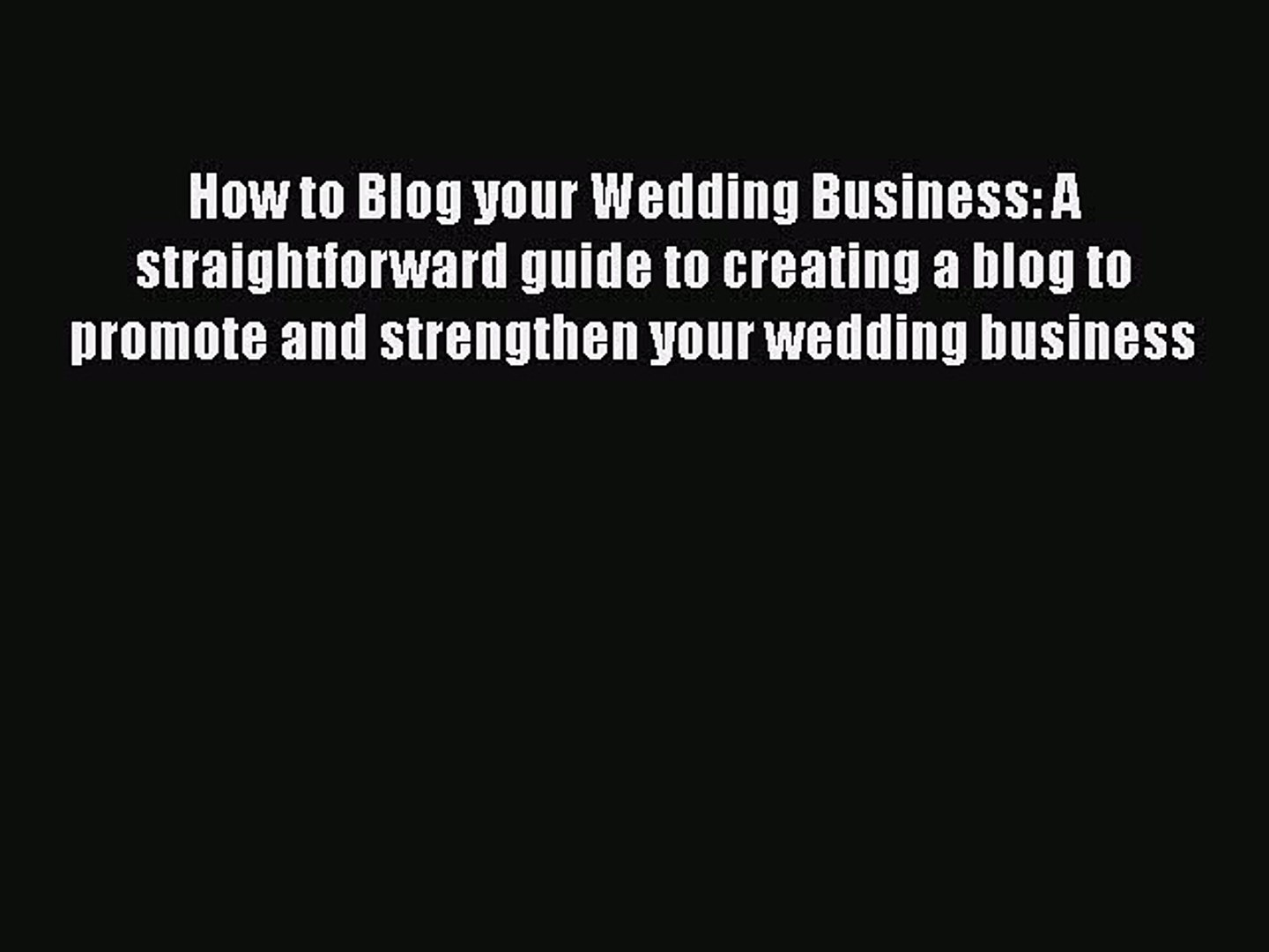 [Read book] How to Blog your Wedding Business: A straightforward guide to creating a blog to