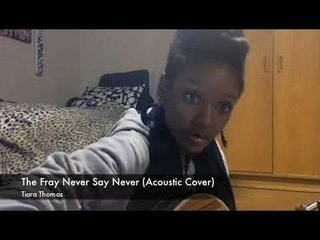 The Fray Never Say Never (Acoustic) By: Tiara Thomas