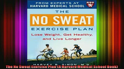 DOWNLOAD FREE Ebooks  The No Sweat Exercise Plan A Harvard Medical School Book Full Ebook Online Free