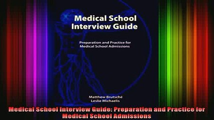 READ book  Medical School Interview Guide Preparation and Practice for Medical School Admissions Full EBook