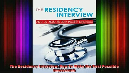 READ FREE FULL EBOOK DOWNLOAD  The Residency Interview How To Make the Best Possible Impression Full Ebook Online Free