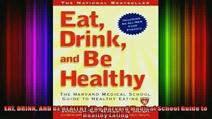 READ book  EAT DRINK AND BE HEALTHY The Harvard Medical School Guide to Healthy Eating Full EBook