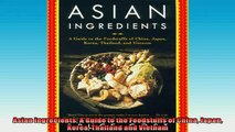 FREE PDF  Asian Ingredients A Guide to the Foodstuffs of China Japan Korea Thailand and Vietnam  BOOK ONLINE