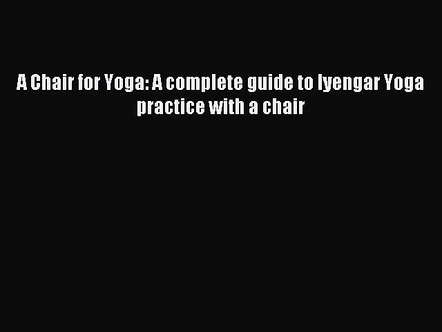 [Download PDF] A Chair for Yoga: A complete guide to Iyengar Yoga practice with a chair Read