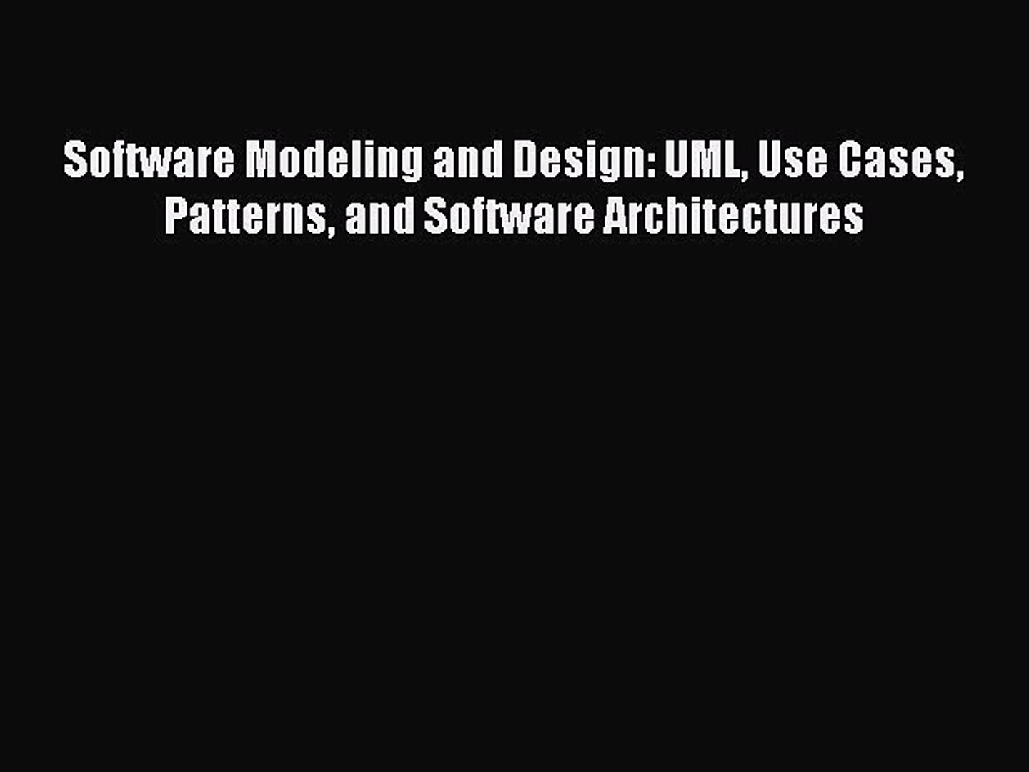 Read Software Modeling and Design: UML Use Cases Patterns and Software Architectures Ebook