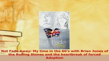 PDF  Not Fade Away My time in the 60s with Brian Jones of the Rolling Stones and the Read Full Ebook