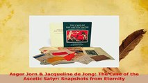 Download  Asger Jorn  Jacqueline de Jong The Case of the Ascetic Satyr Snapshots from Eternity Download Full Ebook