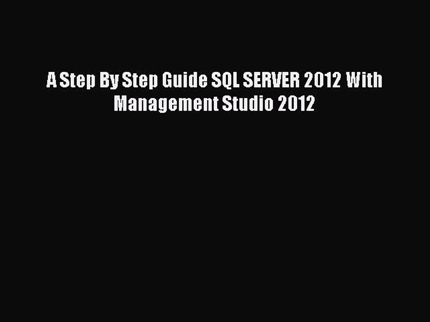 Download A Step By Step Guide SQL SERVER 2012 With Management Studio 2012  Ebook Online