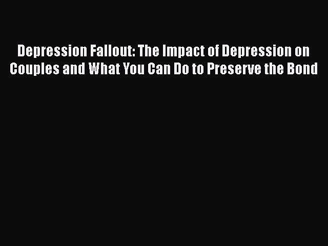 Book Depression Fallout: The Impact of Depression on Couples and What You Can Do to Preserve