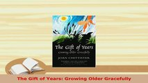 PDF  The Gift of Years Growing Older Gracefully Download Full Ebook