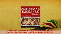 Download  Christmas Casseroles Delicious Fast  Easy Casseroles Recipes that Everyone Will Enjoy Read Online