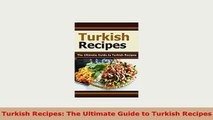 PDF  Turkish Recipes The Ultimate Guide to Turkish Recipes PDF Full Ebook