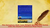 Download  The Hamptons Diet Lose Weight Quickly and Safely with the Doctors Delicious Meal Plans Free Books