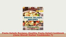 PDF  Pasta Salads Recipes Healthy Pasta Salad Cookbook Jane Biondi Italian Cookbooks 7 PDF Full Ebook