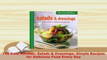 Download  The Easy Kitchen Salads  Dressings Simple Recipes for Delicious Food Every Day Download Full Ebook