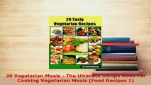 Download  20 Vegetarian Meals  The Ultimate Recipe Book For Cooking Vegetarian Meals Food Recipes PDF Online