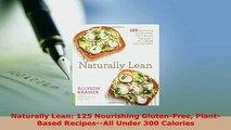 Download  Naturally Lean 125 Nourishing GlutenFree PlantBased RecipesAll Under 300 Calories Read Online