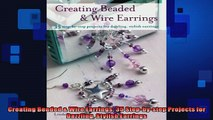 FREE DOWNLOAD  Creating Beaded  Wire Earrings 35 Stepbystep Projects for Dazzling Stylish Earrings  DOWNLOAD ONLINE