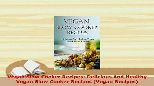 PDF  Vegan Slow Cooker Recipes Delicious And Healthy Vegan Slow Cooker Recipes Vegan Recipes Download Full Ebook