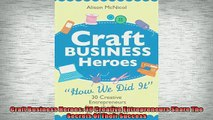 READ book  Craft Business Heroes 30 Creative Entrepreneurs Share The Secrets Of Their Success  FREE BOOOK ONLINE