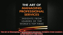 FREE PDF  The Art of Managing Professional Services Insights from Leaders of the Worlds Top Firms READ ONLINE