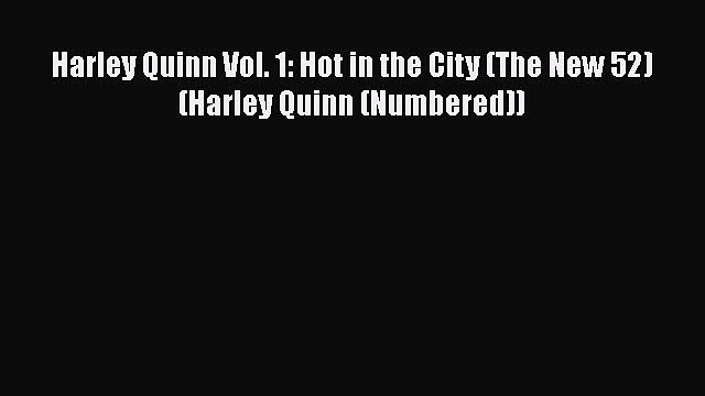 Download Harley Quinn Vol. 1: Hot in the City (The New 52) (Harley Quinn (Numbered)) Free Books