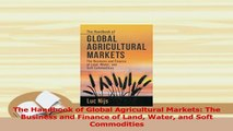 PDF  The Handbook of Global Agricultural Markets The Business and Finance of Land Water and Download Online