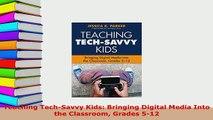 PDF  Teaching TechSavvy Kids Bringing Digital Media Into the Classroom Grades 512  Read Online