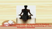 PDF  Essential Kundalini Yoga An Invitation to Radiant Health Unconditional Love and the  EBook