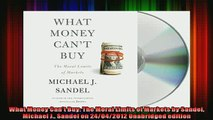 READ Ebooks FREE  What Money Cant Buy The Moral Limits of Markets by Sandel Michael J Sandel on Full EBook