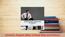 PDF  Amazon Paypal eBay A Road Map and History Download Online