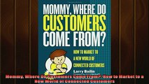 READ book  Mommy Where Do Customers Come From How to Market to a New World of Connected Customers  FREE BOOOK ONLINE