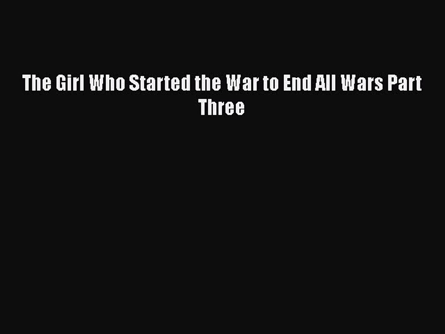 PDF The Girl Who Started the War to End All Wars Part Three  Read Online