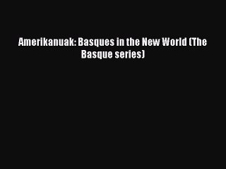 [Read PDF] Amerikanuak: Basques in the New World (The Basque series) Ebook Online