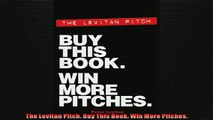 Free PDF Downlaod  The Levitan Pitch Buy This Book Win More Pitches  DOWNLOAD ONLINE