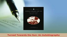 Download  Turned Towards the Sun An Autobiography PDF Book Free