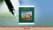 PDF  Acton Court The evolution of an early Tudor courtiers house Read Online