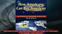 FREE PDF  How Americans Can Buy American The Power of Consumer Patriotism  Third Edition  BOOK ONLINE
