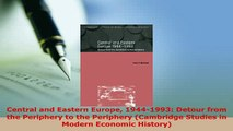 Download  Central and Eastern Europe 19441993 Detour from the Periphery to the Periphery Ebook