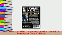 Download  The Police K9 Unit The Comprehensive Manual To Developing Your K9 Unit Free Books