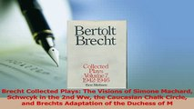 Download  Brecht Collected Plays The Visions of Simone Machard Schwcyk in the 2nd Ww the Caucasian  EBook