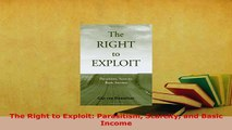 Download  The Right to Exploit Parasitism Scarcity and Basic Income Free Books