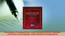 PDF  European Competition Law Annual 2010 Merger Control in European and Global Perspective Free Books