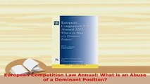 Download  European Competition Law Annual What is an Abuse of a Dominant Position Free Books