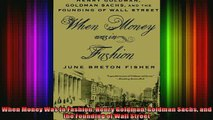 READ book  When Money Was In Fashion Henry Goldman Goldman Sachs and the Founding of Wall Street Full EBook