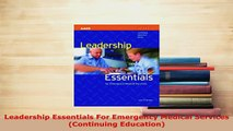 PDF  Leadership Essentials For Emergency Medical Services Continuing Education Read Full Ebook