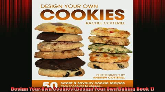 READ book  Design Your Own Cookies Design Your Own Baking Book 1  FREE BOOOK ONLINE