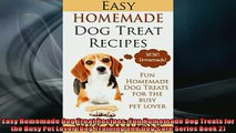 READ book  Easy Homemade Dog Treat Recipes Fun Homemade Dog Treats for the Busy Pet Lover Dog READ ONLINE