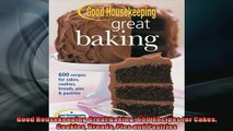 FREE DOWNLOAD  Good Housekeeping Great Baking 600 Recipes for Cakes Cookies Breads Pies and Pastries  FREE BOOOK ONLINE